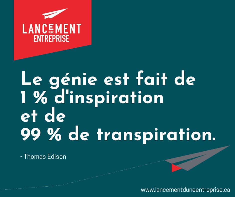 Le génie est fait de 1% d'inspiration et de 99% de transpiration